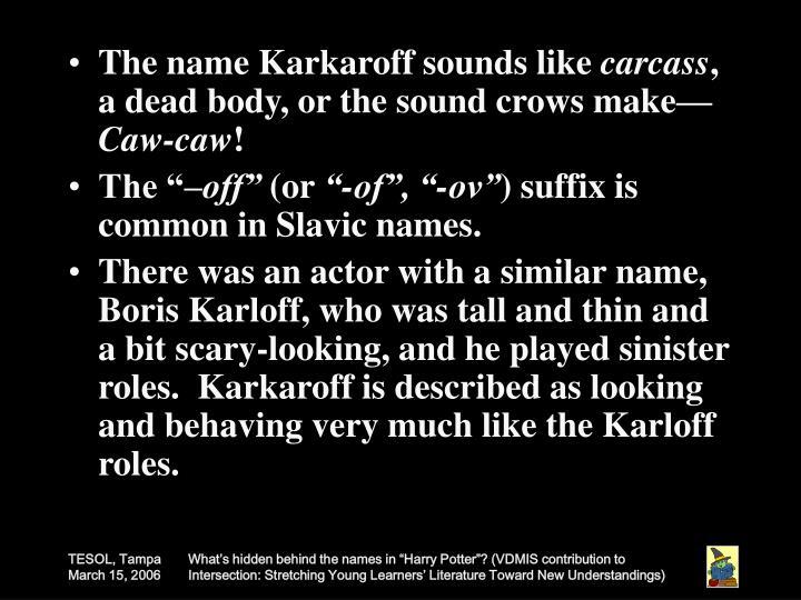 The name Karkaroff sounds like