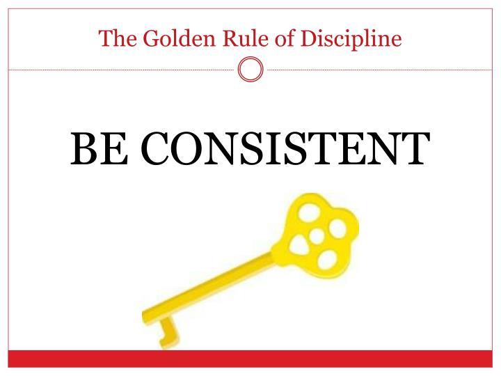 The Golden Rule of Discipline