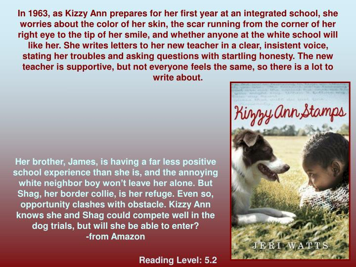 In 1963, as Kizzy Ann prepares for her first year at an integrated school, she worries about the color of her skin, the scar running from the corner of her right eye to the tip of her smile, and whether anyone at the white school will like her. She writes letters to her new teacher in a clear, insistent voice, stating her troubles and asking questions with startling honesty. The new teacher is supportive, but not everyone feels the same, so there is a lot to write about.