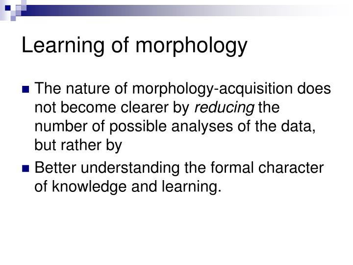 Learning of morphology
