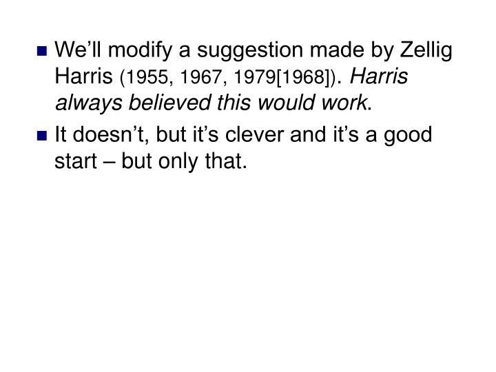 We'll modify a suggestion made by Zellig Harris