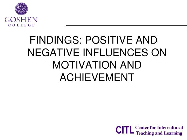 FINDINGS: POSITIVE AND NEGATIVE INFLUENCES ON MOTIVATION AND ACHIEVEMENT