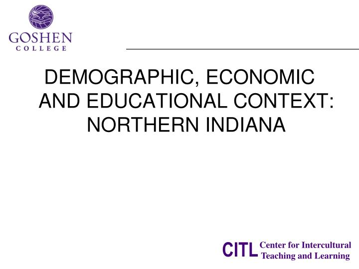 DEMOGRAPHIC, ECONOMIC AND EDUCATIONAL CONTEXT: NORTHERN INDIANA