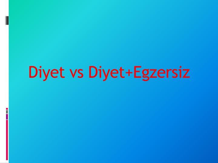 Diyet vs Diyet+Egzersiz