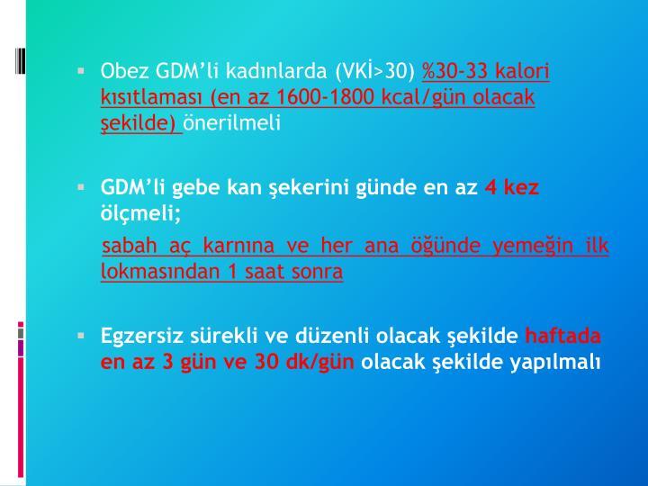 Obez GDM'li kadınlarda (VKİ>30)
