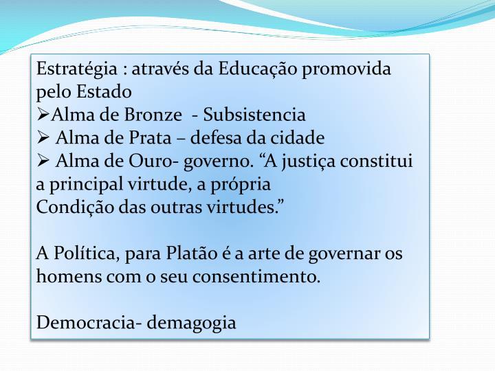 Estratégia : através da Educação promovida pelo Estado