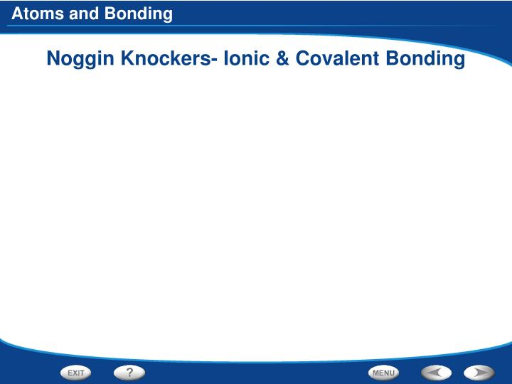 Noggin Knockers- Ionic & Covalent Bonding