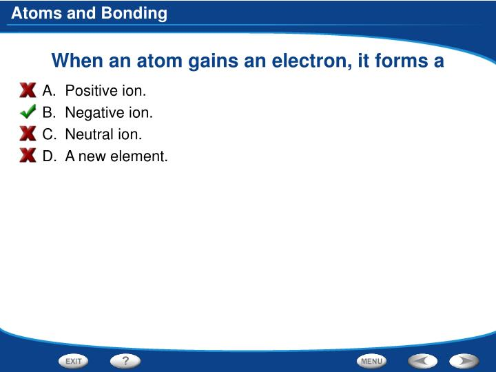 When an atom gains an electron, it forms a