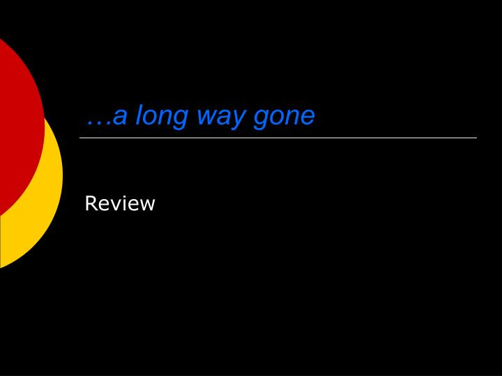 …a long way gone