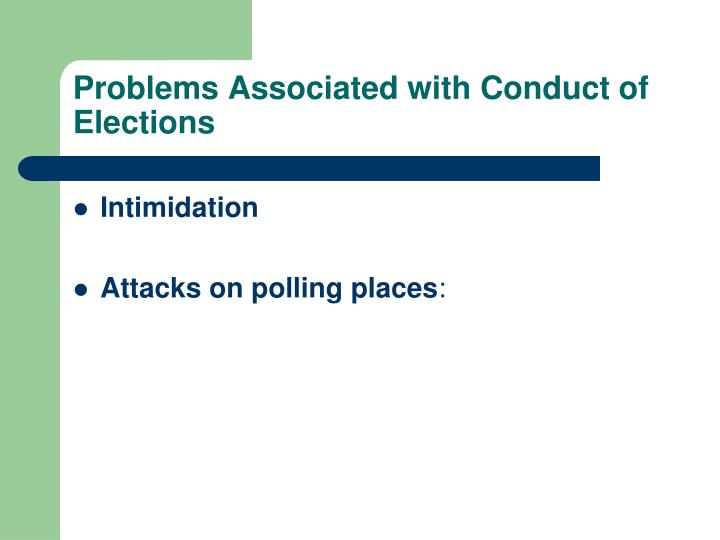 Problems Associated with Conduct of Elections