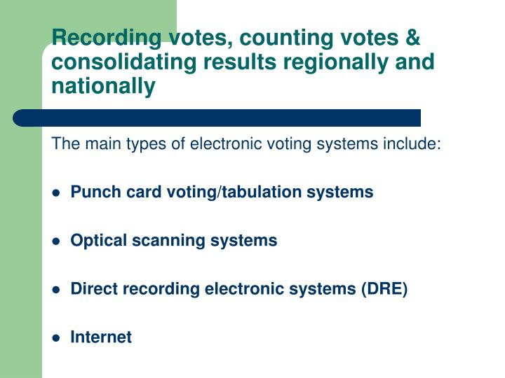 Recording votes, counting votes & consolidating results regionally and nationally