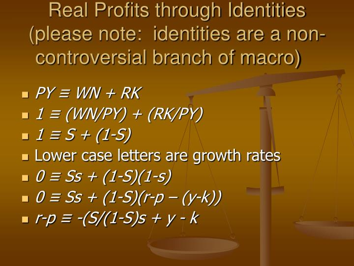 Real Profits through Identities (please note:  identities are a non-controversial branch of macro)