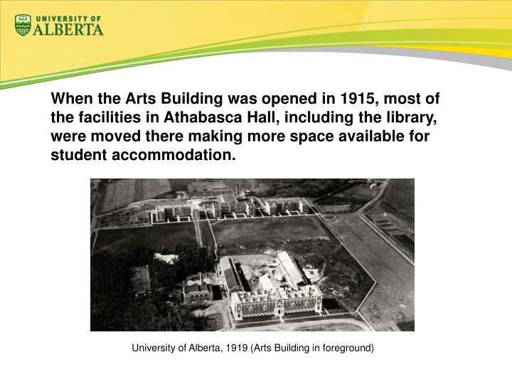 When the Arts Building was opened in 1915, most of the facilities in Athabasca Hall, including the library, were moved there making more space available for student accommodation.