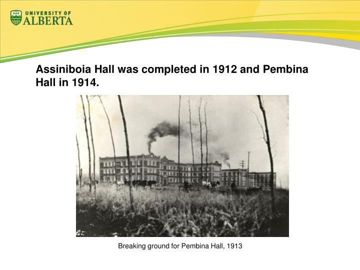 Assiniboia Hall was completed in 1912 and Pembina Hall in 1914.