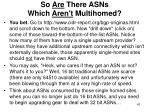 so are there asns which aren t multihomed