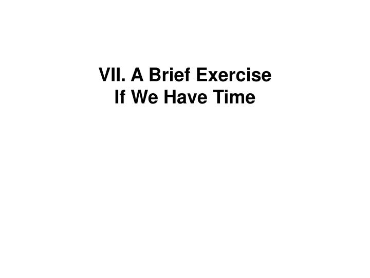 VII. A Brief Exercise