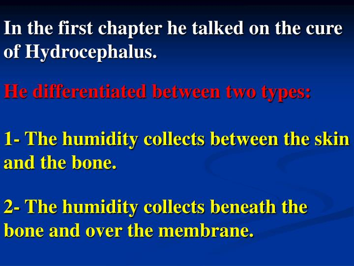 In the first chapter he talked on the cure of Hydrocephalus.
