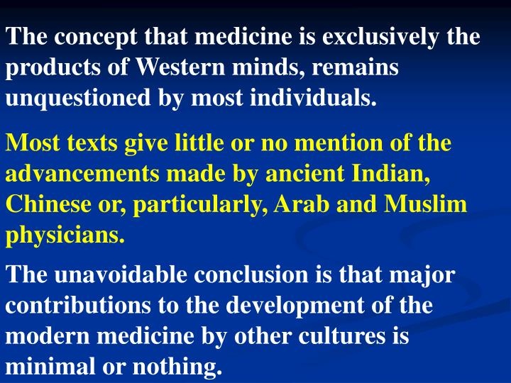 The concept that medicine is exclusively the products of Western minds, remains unquestioned by most individuals.