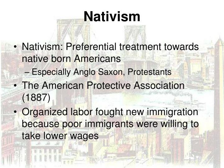 Nativism: Preferential treatment towards native born Americans