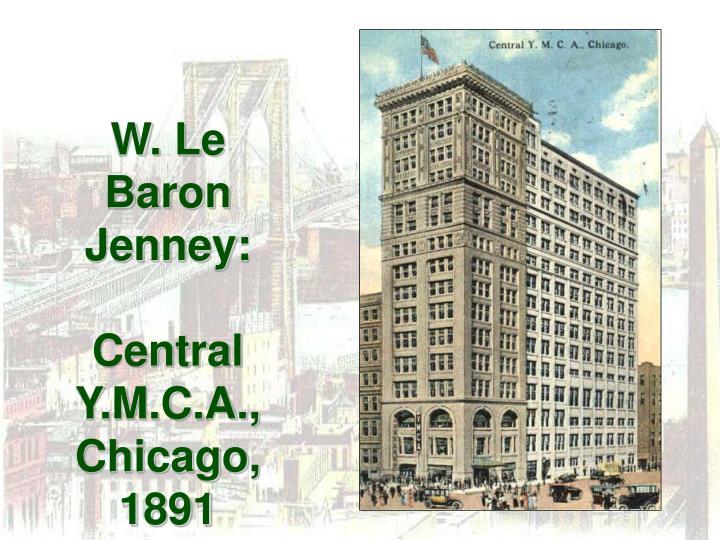 W. Le Baron Jenney: