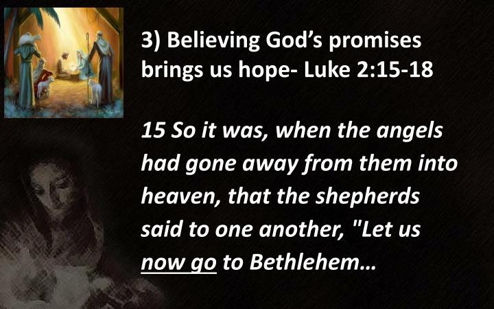 3) Believing God's promises brings us hope- Luke 2:15-18