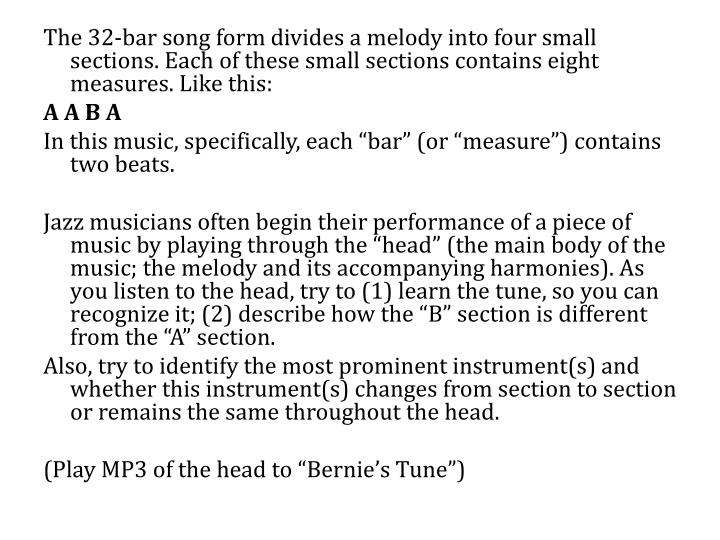 The 32-bar song form divides a melody into four small sections. Each of these small sections contains eight measures. Like this: