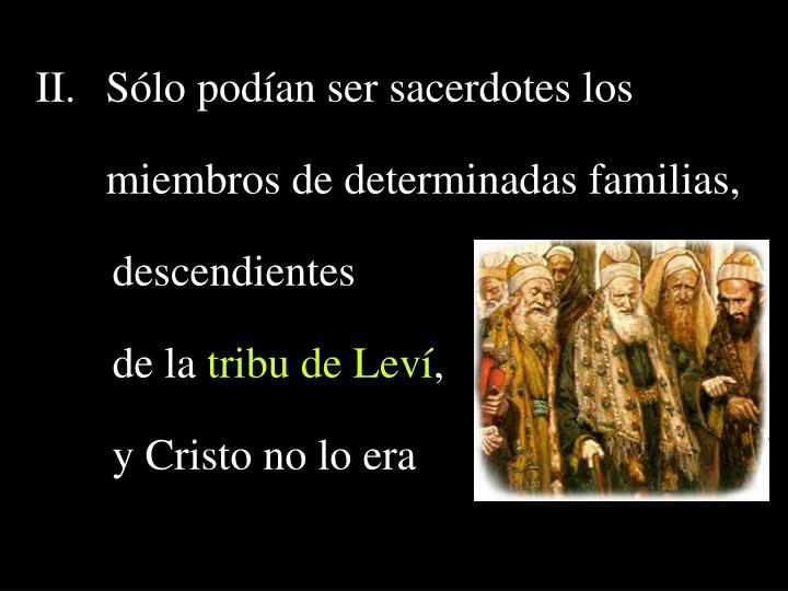 Sólo podían ser sacerdotes los miembros de determinadas familias,
