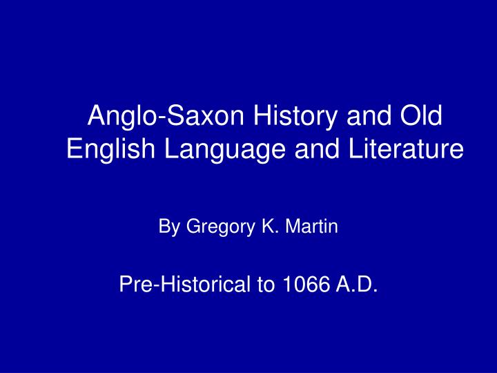 Anglo saxon history and old english language and literature