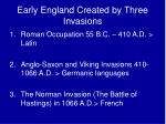 early england created by three invasions