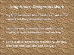 long hours dangerous work