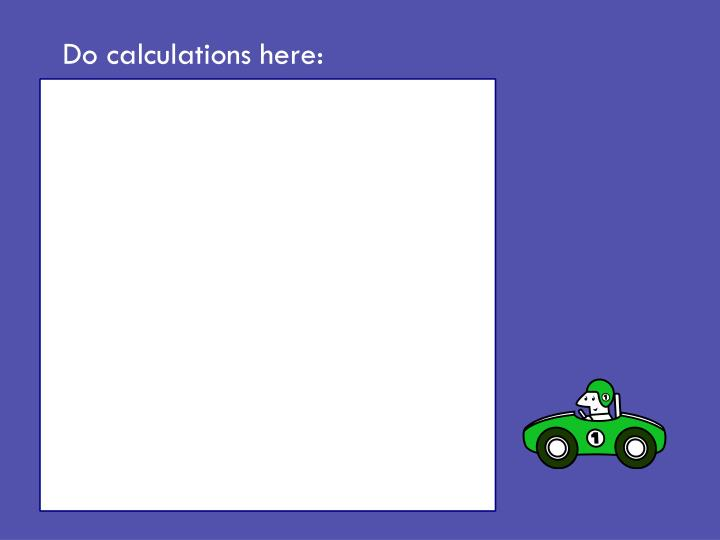 Do calculations here: