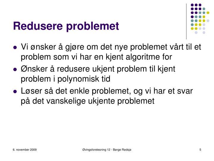 Redusere problemet