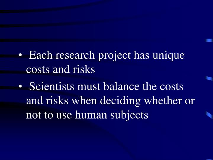 Each research project has unique costs and risks