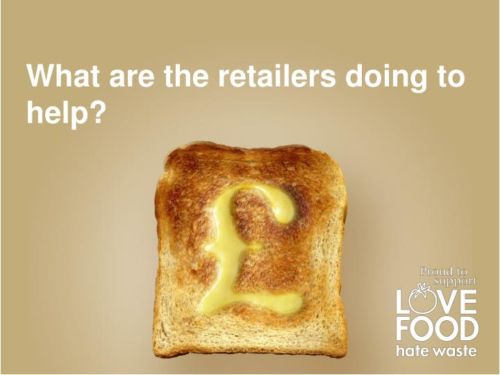 What are the retailers doing to help?