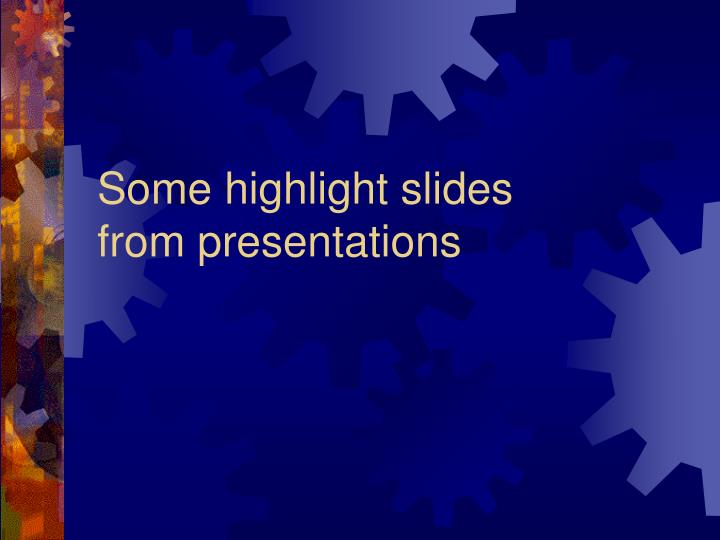 Some highlight slides        from presentations