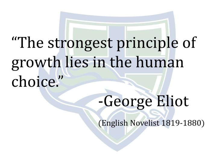 """The strongest principle of growth lies in the human choice."""