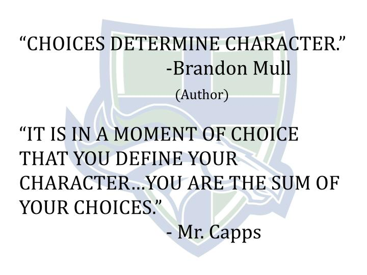 """CHOICES DETERMINE CHARACTER."""