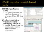 ossie provides two gui based tools