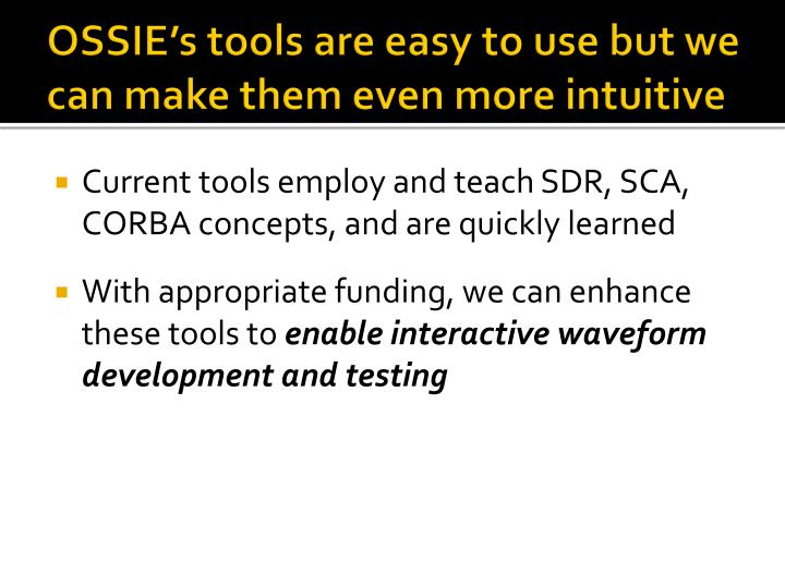 OSSIE's tools are easy to use but we can make them even more intuitive