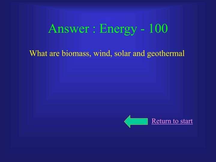 Answer : Energy - 100