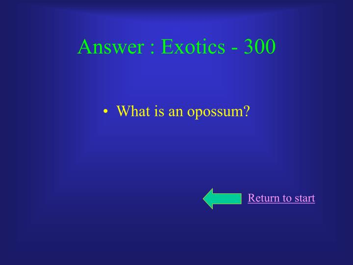Answer : Exotics - 300