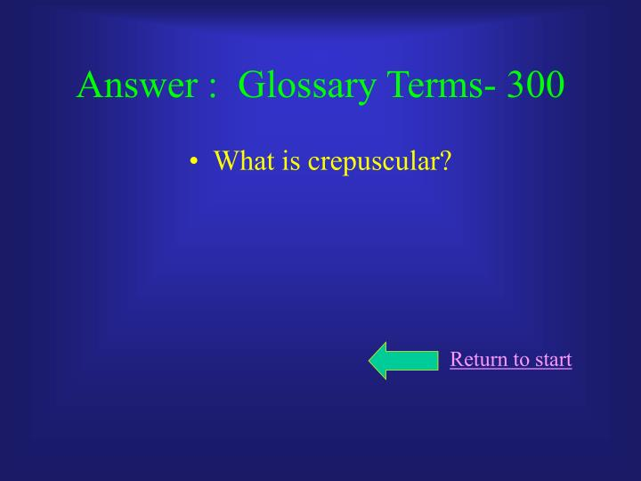 Answer :  Glossary Terms- 300