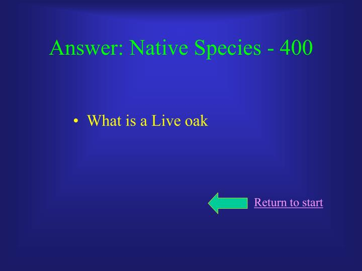 Answer: Native Species - 400