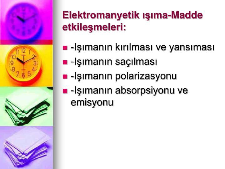 Elektromanyetik ma-Madde etkilemeleri: