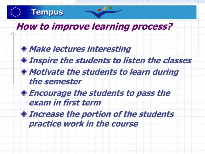 How to improve learning process?