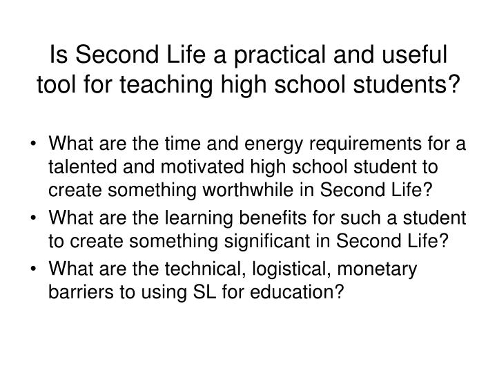 Is Second Life a practical and useful tool for teaching high school students?