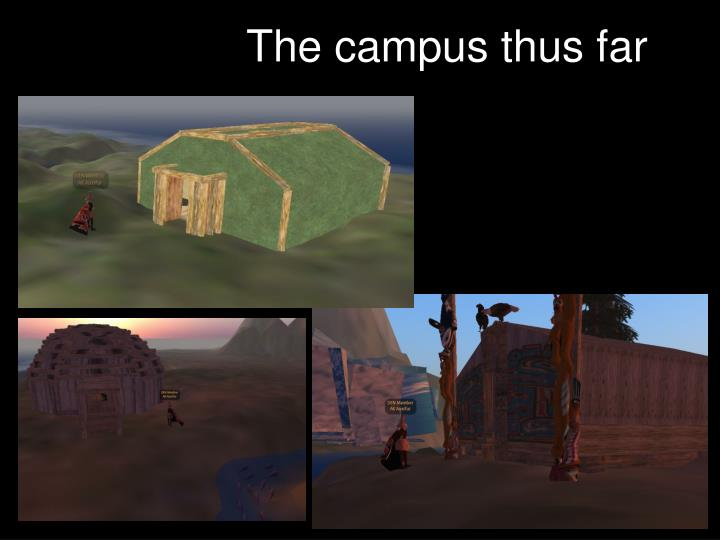 The campus thus far