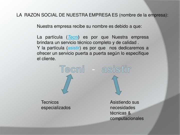 LA  RAZON SOCIAL DE NUESTRA EMPRESA ES (nombre de la empresa):