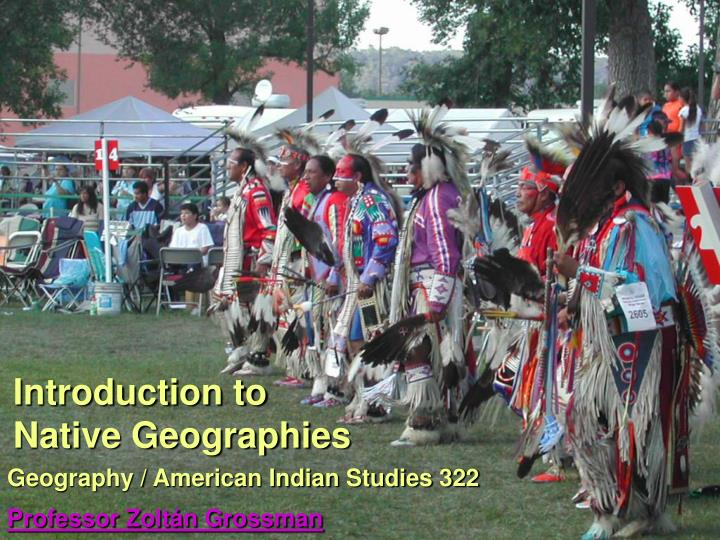 Geography american indian studies 322 professor zolt n grossman
