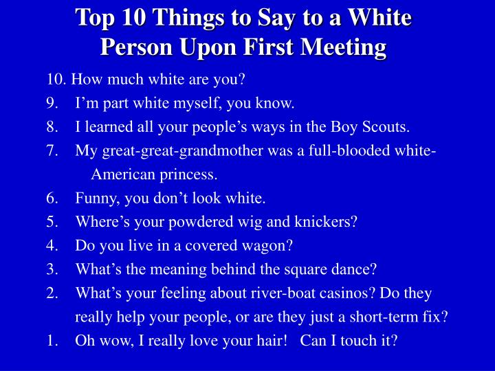 Top 10 Things to Say to a White Person Upon First Meeting